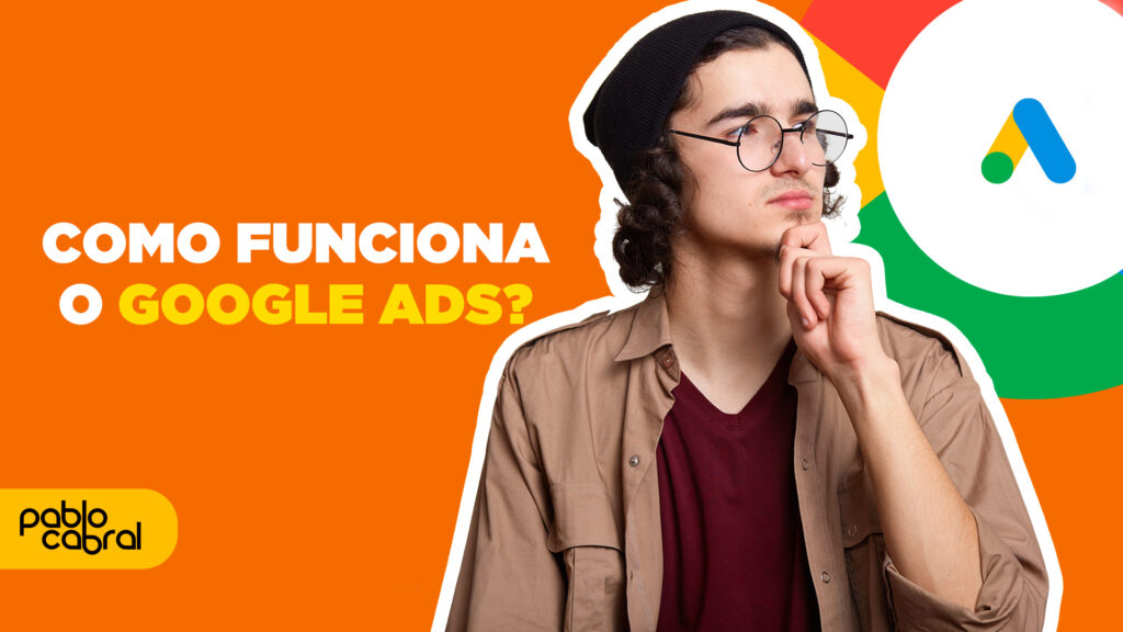Como o Google Ads funciona por Pablo Cabral