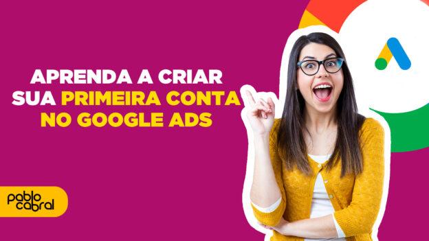Aprenda a Criar sua Conta no Google Ads por Pablo Cabral