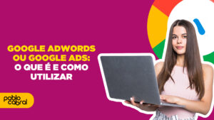 O que é Google Ads e como Utilizar