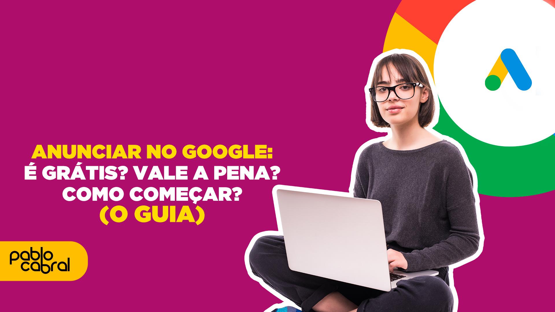 anunciar-no-google-e-gratis-vale-a-pena-como-comecar-o-guia