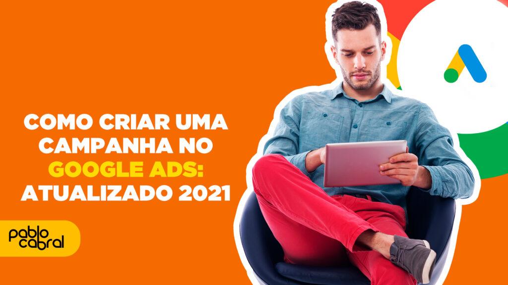 como-criar-uma-campanha-no-google-ads-atualizado-2021
