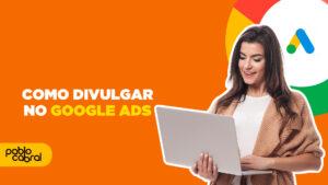 como divulgar no google ads