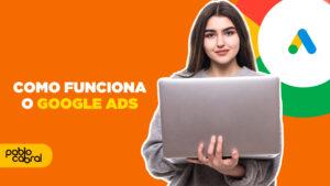 Como funciona o Google Ads